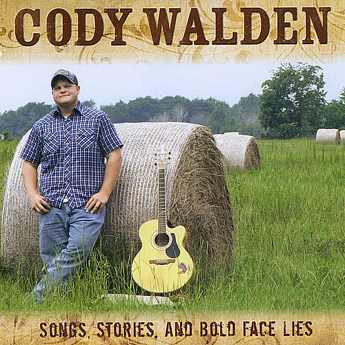 Songs, Stories, & Bold Face Lies by Cody Walden
