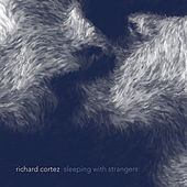 Sleeping With Strangers by Richard Cortez