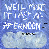 We'll Make It Last All Afternoon by David Choi