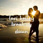 Breaking Dawn by Lori Kelley