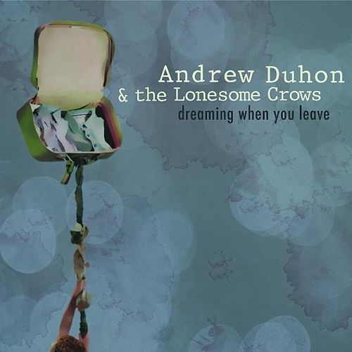 Dreaming When You Leave by Andrew Duhon