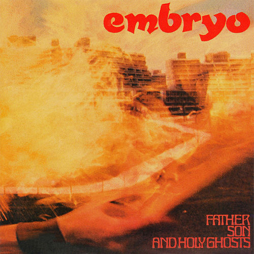 Father Son And Holy Ghosts by Embryo