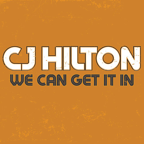 We Can Get It In von CJ Hilton