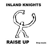 Raise Up by The Inland Knights