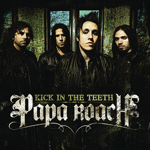Kick In The Teeth by Papa Roach