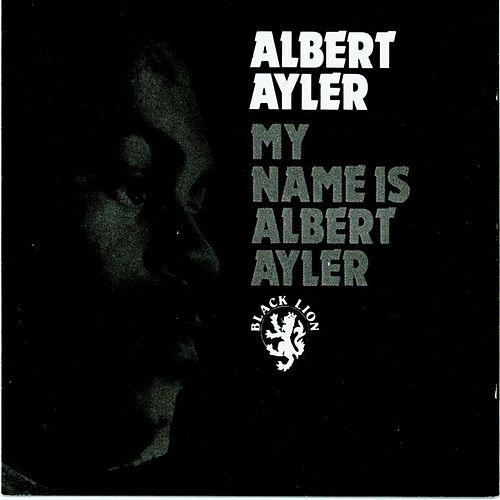 My Name Is Albert Ayler by Albert Ayler