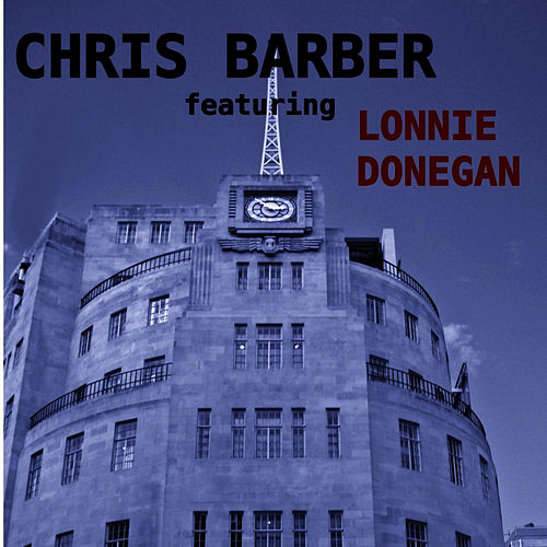 Chris Barber Featuring Lonnie Donegan by Chris Barber