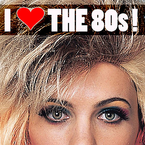 I Love the 80s by Various Artists