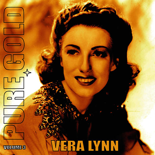 Pure Gold - Vera Lynn, Vol. 3 by Vera Lynn