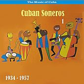 The music of Cuba  - Cuban Soneros, Vol. 1 / 1934 - 1957 by Various Artists