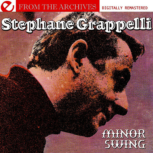 Minor Swing - From The Archives (Digitally Remastered) by Stephane Grappelli