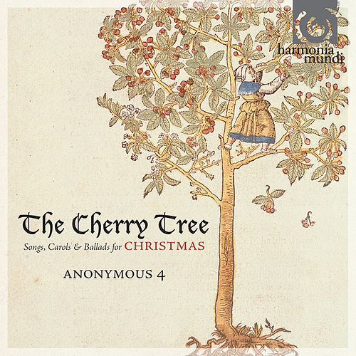The Cherry Tree - Songs, Carols & Ballads for Christmas by Anonymous 4