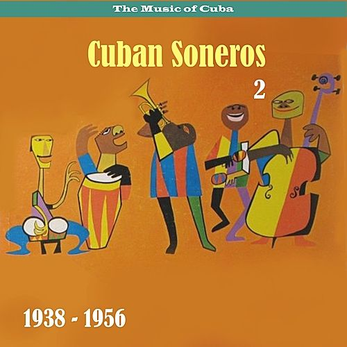 The Music of Cuba - Cuban Soneros, Vol. 2 / 1938 - 1956 by Various Artists