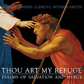 Thou Art My Refuge - Psalms Of Salvation and Mercy by Gloriæ Dei Cantores