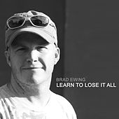 Learn To Lose It All by Brad Ewing