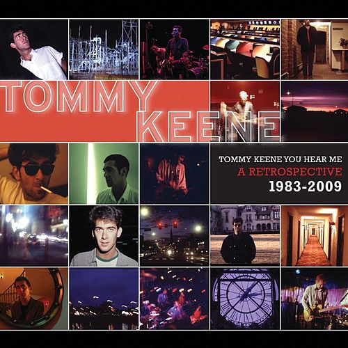 Tommy Keene You Hear Me: A Retrospective 1983-2009 by Tommy Keene