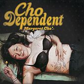 Cho Dependent by Margaret Cho