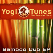 Bamboo Dub EP  -  Eastern Yoga Grooves by Yogitunes by Shaman's Dream