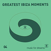 Music for Dreams presents Greatest Ibiza Moments # 4 by Various Artists