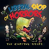 Liberal Shop of Horrors by Capitol Steps