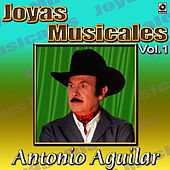 Antonio Aguilar Joyas Musicales, Vol. 1 by Antonio Aguilar