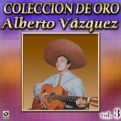 Alberto Vazquez Coleccion De Oro, Vol. 3 - Los Barandales Del P by Alberto Vazquez