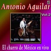 Antonio Aguilar - El Charro De Mexico En Vivo, Vol. 2 by Antonio Aguilar
