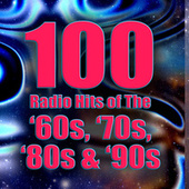 100 Radio Hits Of The '60s, '70s, '80s & '90s (Re-Recorded / Remastered Versions) by Various Artists