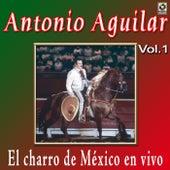 Antonio Aguilar - El Charro De Mexico En Vivo, Vol. 1 by Antonio Aguilar