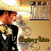 Cautiva Y Triste by Pepe Aguilar