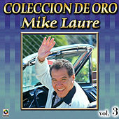 Mike Laure Coleccion De Oro, Vol. 3 - Cosecha De Mujeres by Mike Laure