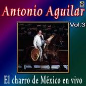 Antonio Aguilar - El Charro De Mexico En Vivo, Vol. 3 by Antonio Aguilar