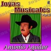Antonio Aguilar Joyas Musicales, Vol. 2 by Antonio Aguilar
