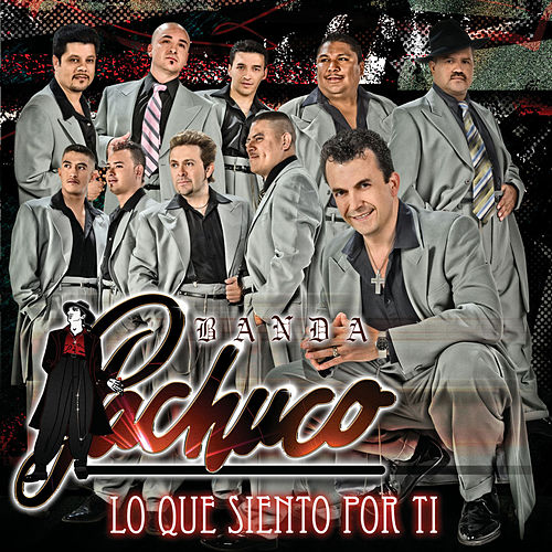Lo Que Siento Por Ti by Banda Pachuco