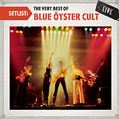 Setlist: The Very Best Of Blue Oyster Cult LIVE by Blue Oyster Cult