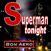 Superman Tonight by Bon Aero