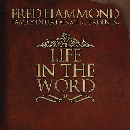 Fred Hammond Family Entertainment Presents: Life in the Word by Various Artists