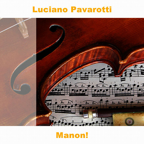 Manon! by Luciano Pavarotti