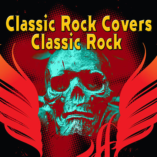 Classic Rock Covers Classic Rock by Various Artists