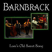 Barnbrack - Love's Old Sweet Song by Barnbrack