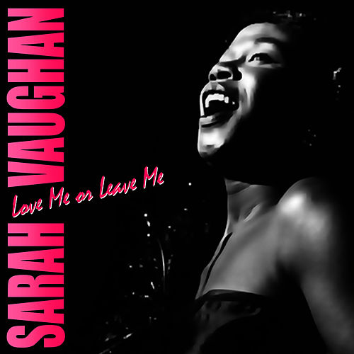 Love Me Or Leave Me by Sarah Vaughan