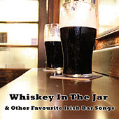 Whiskey In The Jar & Other Favourite Irish Bar Songs by Various Artists