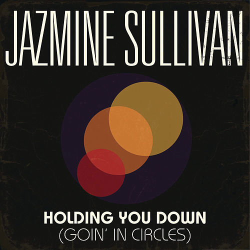 Holding You Down (Goin' In Circles) by Jazmine Sullivan