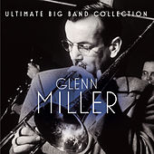 Ultimate Big Band Collection: Glenn Miller by Various Artists