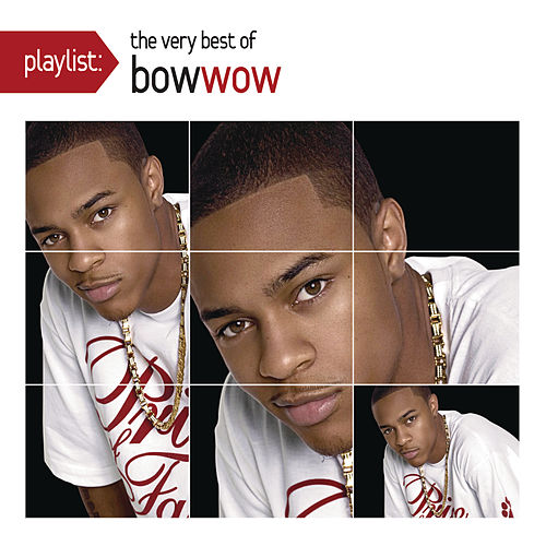 Playlist: The Very Best Of Bow Wow by Bow Wow