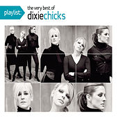 Playlist: The Very Best Of The Dixie Chicks by Dixie Chicks