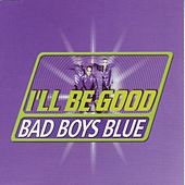 I'll Be Good by Bad Boys Blue