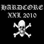 Hardcore Xxl 2010 by Various Artists