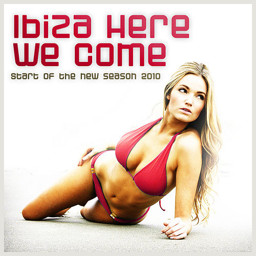 Ibiza Here We Come! Start Of The New Season 2010 by Various Artists