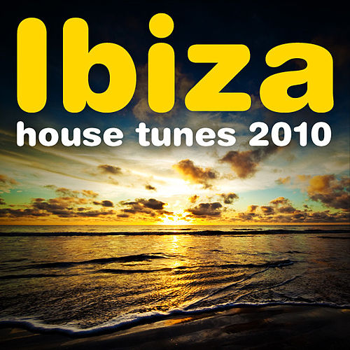 Ibiza House Tunes 2010 by Various Artists